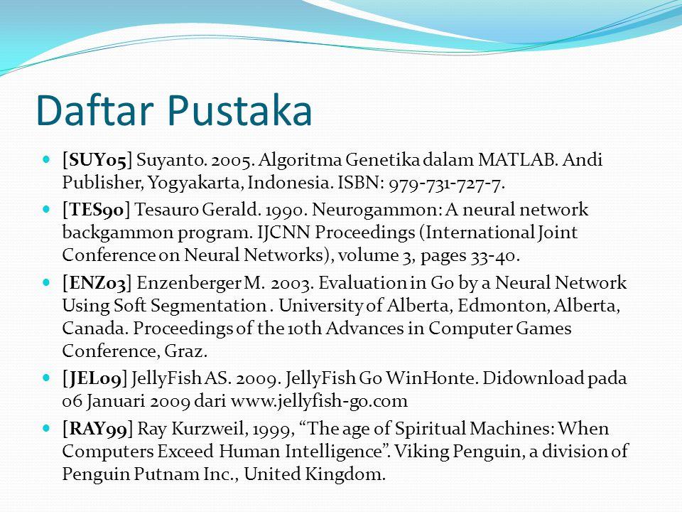 Daftar Pustaka [SUY05] Suyanto. 2005. Algoritma Genetika dalam MATLAB. Andi Publisher, Yogyakarta, Indonesia. ISBN: 979-731-727-7.